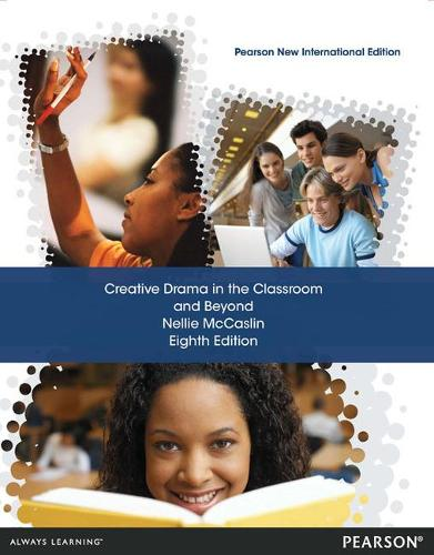Creative Drama in the Classroom and Beyond: Pearson New International Edition (Paperback)