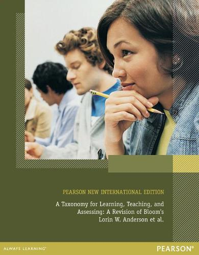 A Taxonomy for Learning, Teaching, and Assessing: Pearson New International Edition: A Revision of Bloom's Taxonomy of Educational Objectives, Abridged Edition (Paperback)