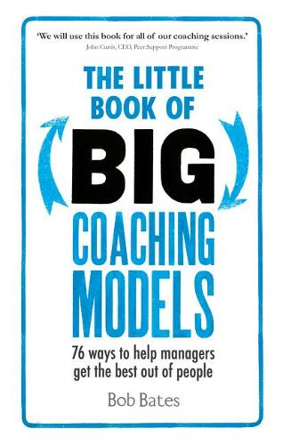 The Little Book of Big Coaching Models: 76 ways to help managers get the best out of people (Paperback)