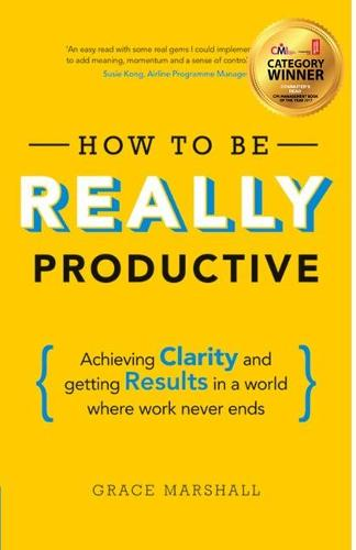 How To Be REALLY Productive: Achieving clarity and getting results in a world where work never ends - Brilliant Business (Paperback)