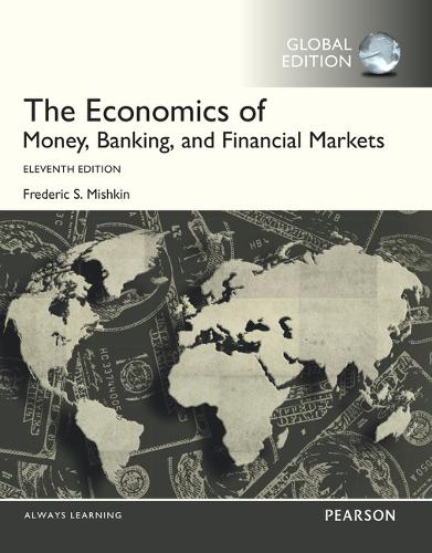 The Economics of Money, Banking and Financial Markets with MyEconLab, Global Edition