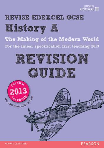 REVISE Edexcel GCSE History A The Making of the Modern World Revision Guide (with online edition): updated for the revised Edexcel GCSE History A 2013 linear specification - REVISE Edexcel GCSE History 09