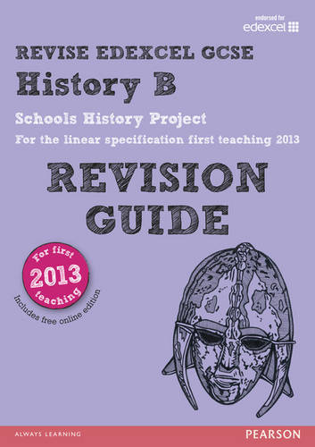 REVISE Edexcel GCSE History B Schools History Project Revision Guide (with online edition): updated for the Edexcel GCSE History B 2013 linear specification - REVISE Edexcel GCSE History 09