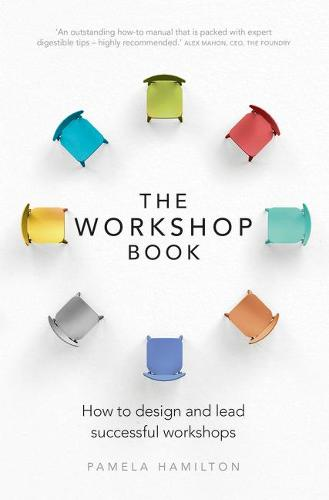 The Workshop Book: How to design and lead successful workshops (Paperback)