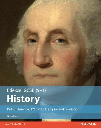 Edexcel GCSE (9-1) History British America, 1713-1783: empire and revolution Student Book - EDEXCEL GCSE HISTORY (9-1) (Paperback)
