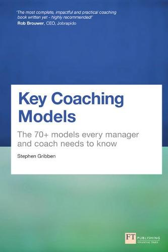 Key Coaching Models: The 70+ Models Every Manager and Coach Needs to Know (Paperback)