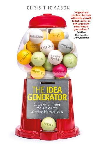 The Idea Generator: 15 clever thinking tools to create winning ideas quickly (Paperback)