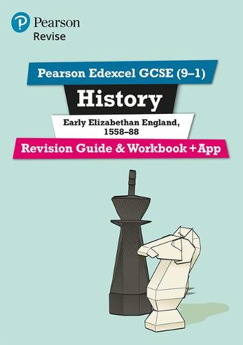 Pearson Edexcel GCSE (9-1) History Early Elizabethan England, 1558-88 Revision Guide and Workbook + App: Catch-up and revise - Revise Edexcel GCSE History 16