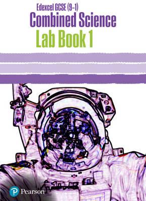 Edexcel GCSE (9-1) Combined Science Core Practical Lab Book 1: EDX GCSE (9-1) Combined Science Core Practical Lab Book 1 - Edexcel (9-1) GCSE Science 2016 (Paperback)