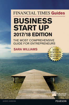The Financial Times Guide to Business Start Up 2017/18: The Most Comprehensive Guide for Entrepreneurs - The FT Guides (Paperback)