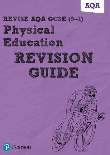 Pearson REVISE AQA GCSE (9-1) Physical Education Revision Guide: for home learning, 2021 assessments and 2022 exams - REVISE AQA GCSE PE 2016
