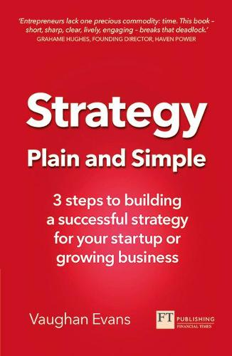 Strategy Plain and Simple: 3 steps to building a successful strategy for your startup or growing business (Paperback)