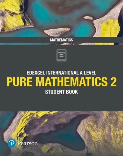 Pearson Edexcel International A Level Mathematics Pure 2 Mathematics Student Book - Edexcel International A Level