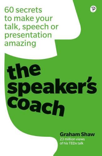 The Speaker's Coach: 60 secrets to make your talk, speech or presentation amazing: 60 secrets to make your talk, speech or presentation amazing (Paperback)