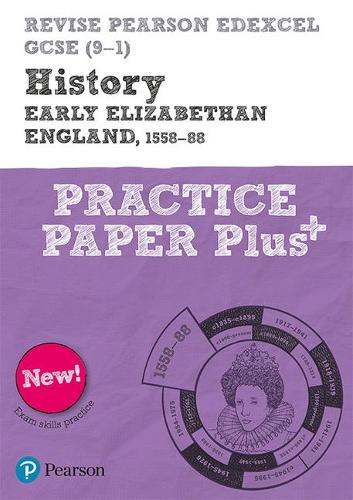 Revise Pearson Edexcel GCSE (9-1) History Early Elizabethan England, 1558-88 Practice Paper Plus - REVISE AQA GCSE History 2016 (Paperback)