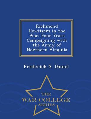 Richmond Howitzers in the War: Four Years Campaigning with the Army of Northern Virginia - War College Series (Paperback)