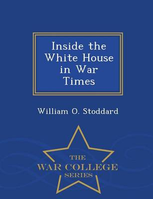 Inside the White House in War Times - War College Series (Paperback)