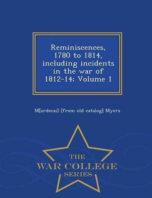 Reminiscences, 1780 to 1814, Including Incidents in the War of 1812-14; Volume 1 - War College Series (Paperback)