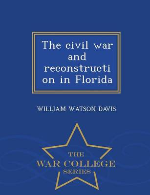 The Civil War and Reconstruction in Florida - War College Series (Paperback)