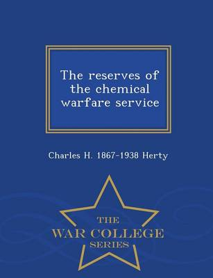 The Reserves of the Chemical Warfare Service - War College Series (Paperback)