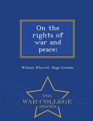 On the Rights of War and Peace; - War College Series (Paperback)