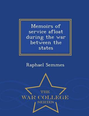 Memoirs of Service Afloat During the War Between the States - War College Series (Paperback)