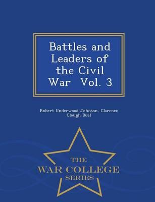 Battles and Leaders of the Civil War Vol. 3 - War College Series (Paperback)