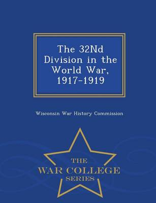 The 32nd Division in the World War, 1917-1919 - War College Series (Paperback)