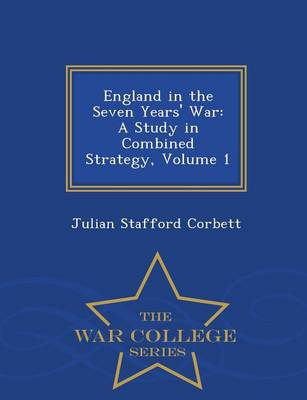 England in the Seven Years' War: A Study in Combined Strategy, Volume 1 - War College Series (Paperback)