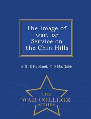 The Image of War, or Service on the Chin Hills - War College Series (Paperback)