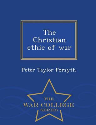 The Christian Ethic of War - War College Series (Paperback)
