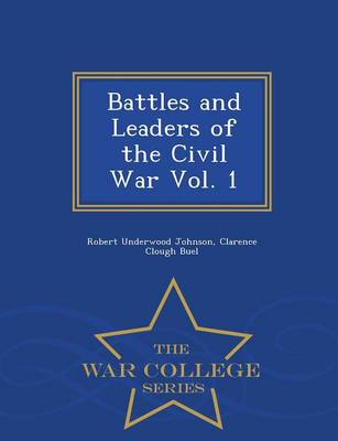 Battles and Leaders of the Civil War Vol. 1 - War College Series (Paperback)