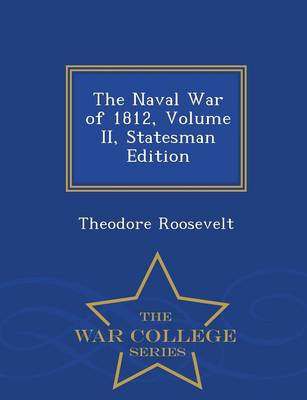 The Naval War of 1812, Volume II, Statesman Edition - War College Series (Paperback)