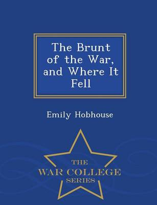 The Brunt of the War, and Where It Fell - War College Series (Paperback)