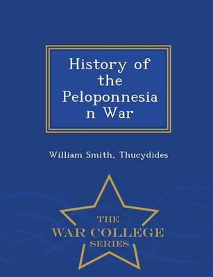 History of the Peloponnesian War - War College Series (Paperback)