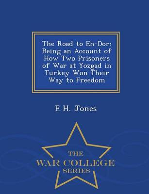The Road to En-Dor: Being an Account of How Two Prisoners of War at Yozgad in Turkey Won Their Way to Freedom - War College Series (Paperback)