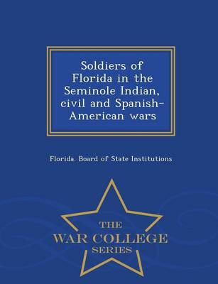 Soldiers of Florida in the Seminole Indian, Civil and Spanish-American Wars - War College Series (Paperback)
