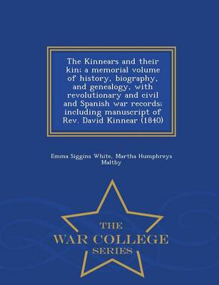 The Kinnears and Their Kin; A Memorial Volume of History, Biography, and Genealogy, with Revolutionary and Civil and Spanish War Records; Including Manuscript of REV. David Kinnear (1840) - War College Series (Paperback)