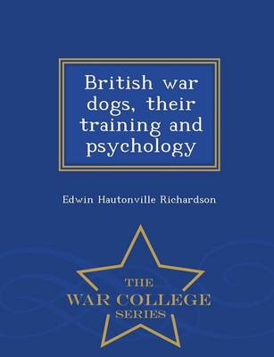 British War Dogs, Their Training and Psychology - War College Series (Paperback)