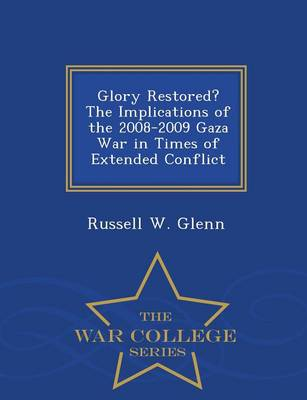 Glory Restored? the Implications of the 2008-2009 Gaza War in Times of Extended Conflict - War College Series (Paperback)