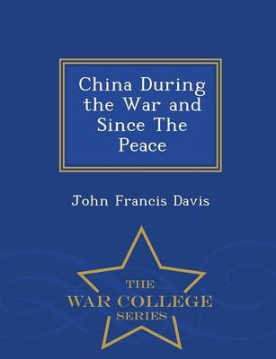 China During the War and Since the Peace - War College Series (Paperback)