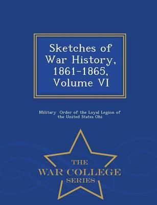 Sketches of War History, 1861-1865, Volume VI - War College Series (Paperback)