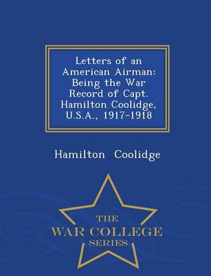 Letters of an American Airman: Being the War Record of Capt. Hamilton Coolidge, U.S.A., 1917-1918 - War College Series (Paperback)