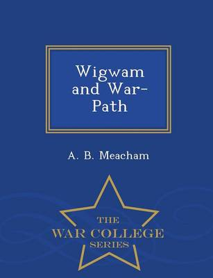 Wigwam and War-Path - War College Series (Paperback)