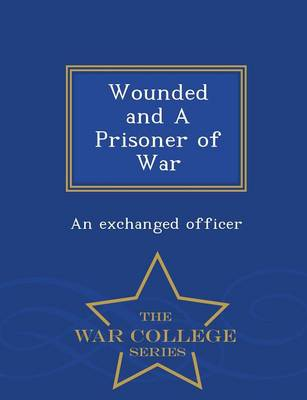 Wounded and a Prisoner of War - War College Series (Paperback)