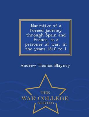 Narrative of a Forced Journey Through Spain and France, as a Prisoner of War, in the Years 1810 to 1 - War College Series (Paperback)