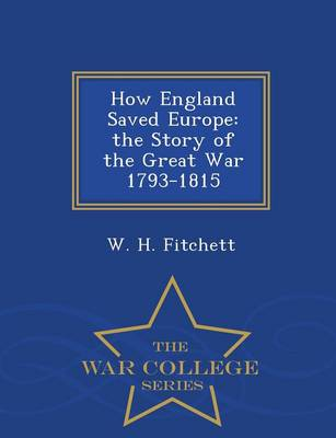 How England Saved Europe: The Story of the Great War 1793-1815 - War College Series (Paperback)
