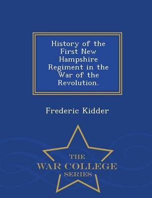 History of the First New Hampshire Regiment in the War of the Revolution. - War College Series (Paperback)