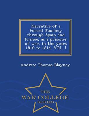 Narrative of a Forced Journey Through Spain and France, as a Prisoner of War, in the Years 1810 to 1814. Vol. I - War College Series (Paperback)