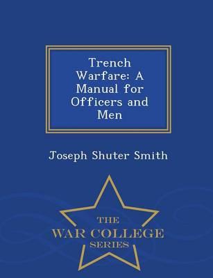 Trench Warfare: A Manual for Officers and Men - War College Series (Paperback)